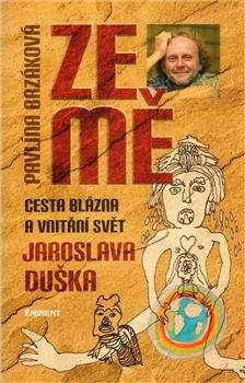 Ze mě:  Cesta blázna a vnitřní svět Jaroslava Duška Pavlína Brzáková