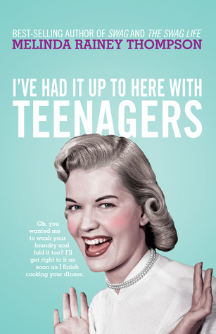 Ive Had It Up to Here With Teenagers  by  Melinda Rainey Thompson