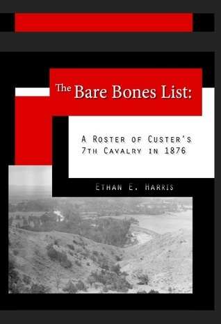 The Bare Bones List: A Roster of Custers 7th Cavalry in 1876  by  Ethan E. Harris