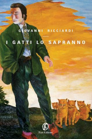 I gatti lo sapranno (Commissario Ponzetti, #1)  by  Giovanni Ricciardi