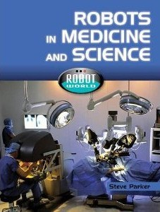 Robots in Science and Medicine  by  Steve Parker