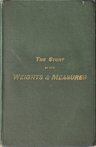 The Story of our Weights and Measures Edward Nicholson