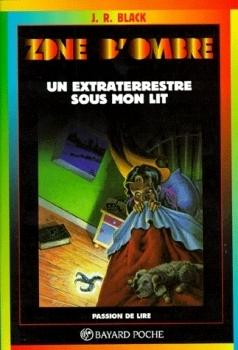 Un extra-terrestre sous mon lit  (zone daombre, #108)  by  J.R. Black