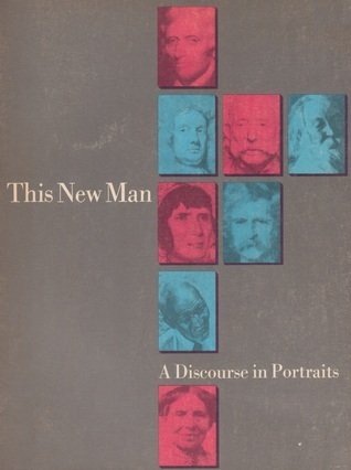 This New Man: A Discourse in Portraits  by  J. Benjamin Townsend