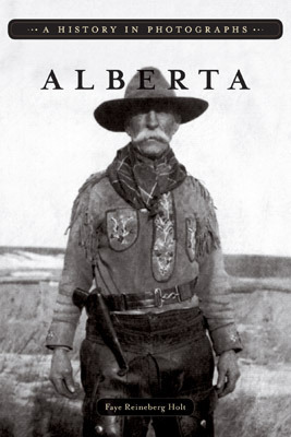 Alberta: A History in Photographs  by  Faye Reineberg Holt