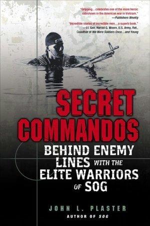 Secret Commandos: Behind Enemy Lines with the Elite Warriors of SOG John L. Plaster