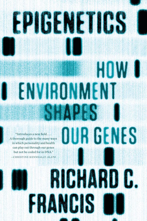 Epigenetics: How Environment Shapes Our Genes  by  Richard C. Francis