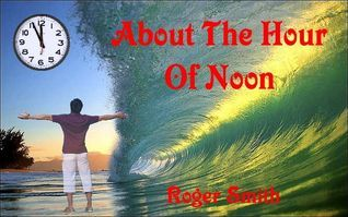 About the Hour of Noon  by  Roger    Smith