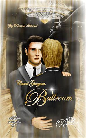 Ballroom: Ein Gay Historical Romance Roman Carol Grayson