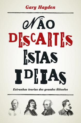 Não Descartes Estas Ideias: Estranhas Teorias dos Grandes Filósofos  by  Gary Hayden