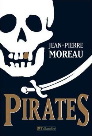 Pirates: flibuste et piraterie dans la Caraïbe et les mers du sud, 1522 1725  by  Jean-Pierre  Moreau