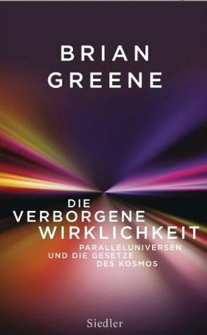 Die verborgene Wirklichkeit - Paralleluniversen und die Gesetze des Kosmos  by  Brian Greene