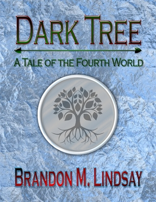 Dark Tree: A Tale of the Fourth World  by  Brandon M. Lindsay