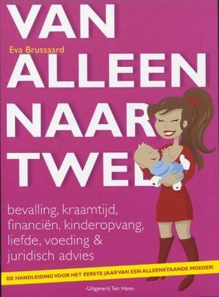 Van Alleen naar Twee - De handleiding voor het eerste jaar van een allenstaande moeder  by  Eva Brussaard