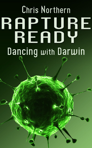 Rapture Ready: Dancing with Darwin  by  Chris Northern