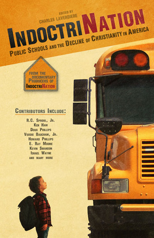Indoctrination: Public Schools and the Decline of Christianity in America Charles Laverdiere