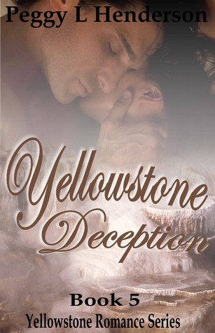 Yellowstone Deception (Yellowstone Romance, #5)  by  Peggy L. Henderson