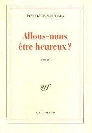 Allons-nous être heureux ?  by  Pierrette Fleutiaux
