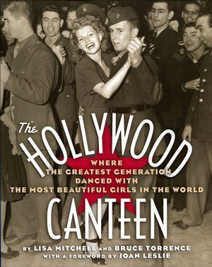 The Hollywood Canteen: Where the Greatest Generation Danced With the Most Beautiful Girls in the World  by  Lisa Mitchell