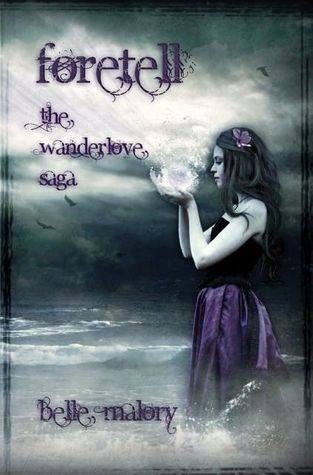 Foretell (Wanderlove, #2) Belle Malory