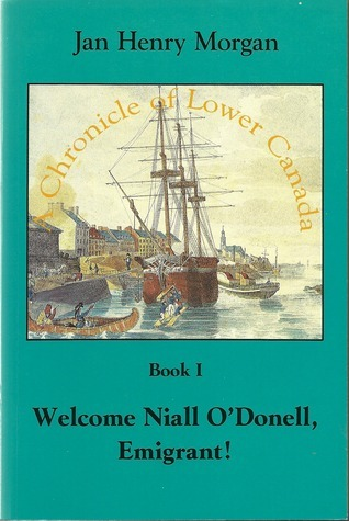 Welcome Niall ODonell, Emigrant! (A Chronicle of Lower Canada #1)  by  Jan Henry Morgan