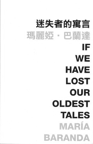 迷失者的預言 If We Have Lost Our Oldest Tales  by  María Baranda