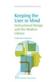 Keeping the User in Mind: Instructional Design and the Modern Library  by  Valeda F. Dent