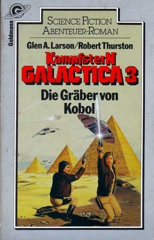 Die Gräber von Kobol (Kampfstern Galactica, #3) Glen A. Larson