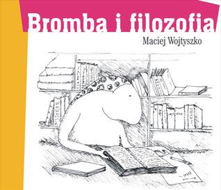 Bromba i filozofia Maciej Wojtyszko