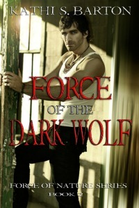 Force of the Dark Wolf (Force of Nature, #2) Kathi S. Barton