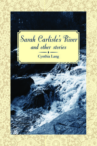 Sarah Carlisles River and Other Stories Cynthia Lang