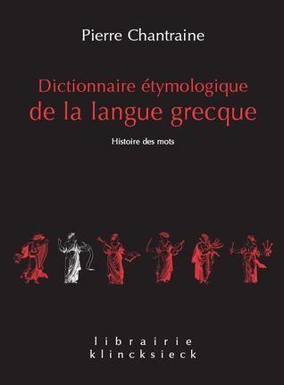 Dictionnaire Étymologique De La Langue Grecque: Histoire Des Mots  by  Pierre Chantraine