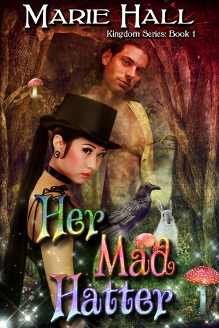 Her Mad Hatter (Kingdom, #1) Marie Hall