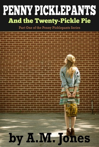 Penny Picklepants and the Twenty-Pickle Pie (Penny Picklepants, #1) Andrew M. Jones