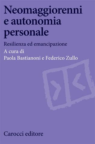 Neomaggiorenni e autonomia personale. Resilienza ed emancipazione  by  Paola Bastianoni