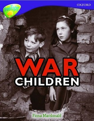 War Children (Oxford Reading Tree, Stage 11, Tree Tops, Non Fiction)  by  Fiona MacDonald