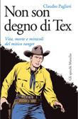 Non son segno di Tex: vita, morti e miracoli del mitico ranger  by  Claudio Paglieri