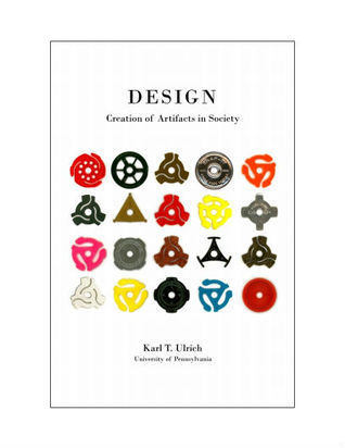 Design: Creation of Artifacts in Society Karl T. Ulrich