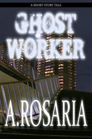Ghost Worker  by  A. Rosaria