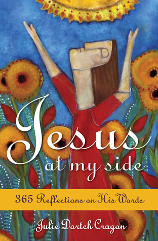 Jesus at My Side: 365 Reflections on His Words  by  Julie Dortch Cragon