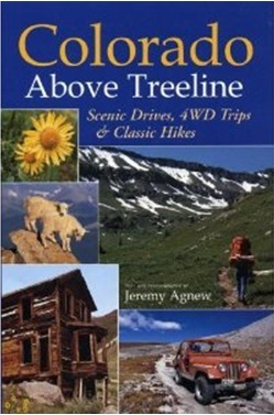 Colorado Above Treeline:: Scenic Drives, 4WD Adventures, and Classic Hikes  by  Jeremy Agnew