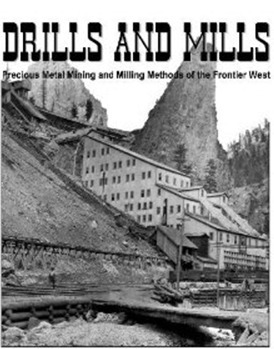 Drills And Mills: Precious Metal Mining And Milling Methods Of The Frontier West Will Meyerriecks