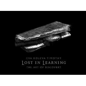 Lost in Learning: The Art of Discovery  by  Eva Koleva Timothy