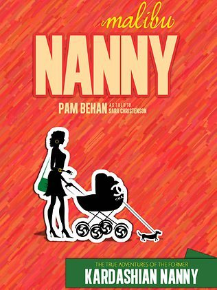 Malibu Nanny: The True Adventures of the Kardashian Nanny Pam Behan