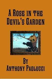 A Rose in the Devils Garden  by  Anthony Paolucci