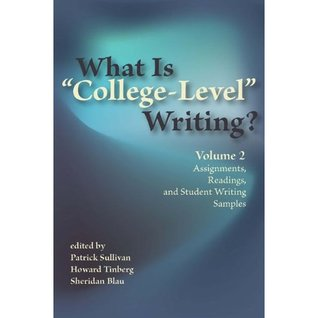 What Is College-Level Writing? Volume 2: Assignments, Readings, and Student Writing Samples Patrick Sullivan