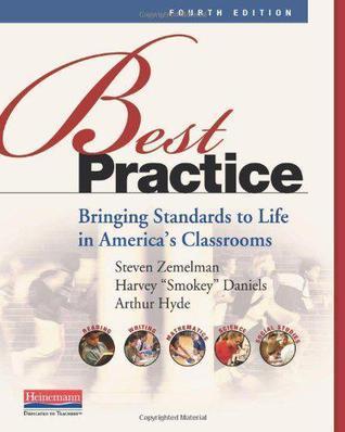 Best Practice: Bringing Standards to Life in Americas Classrooms Steven Zemelman