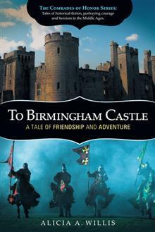 To Birmingham Castle: A Tale of Friendship and Adventure (The Comrades of Honor Series, #1)  by  Alicia A. Willis