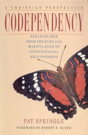 Codependency: Breaking Free from the Hurt and Manipulation of Dysfunctional Relationships  by  Pat Springle