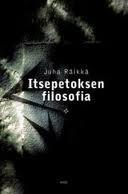 Itsepetoksen filosofia  by  Juha Räikkä